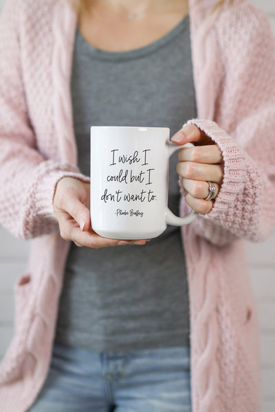 I Wish I Could But I Don't Want To Mug