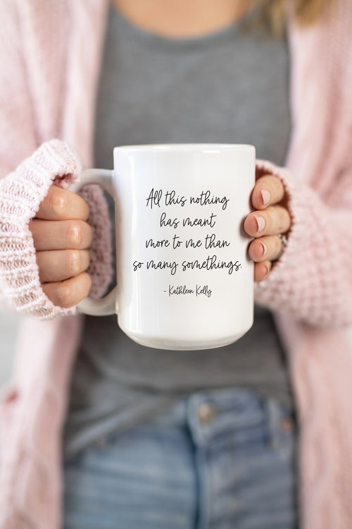 All This Nothing Has Meant More To Me Than So Many Somethings Mug