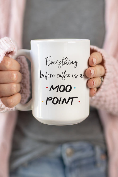 Everything Before Coffee Is A Moo Point Mug