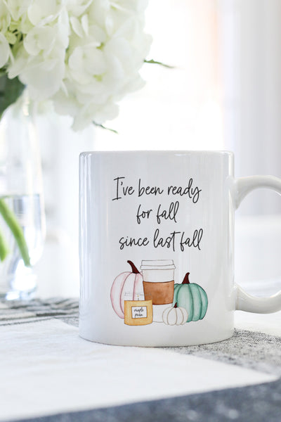 I've Been Ready For Fall Since Last Fall Mug