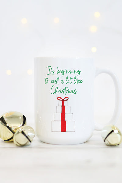 It's Beginning To Cost A Lot Like Christmas Mug