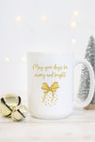May Your Days Be Merry And Bright Mug