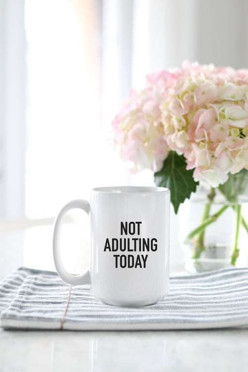 Not Adulting Today Mug