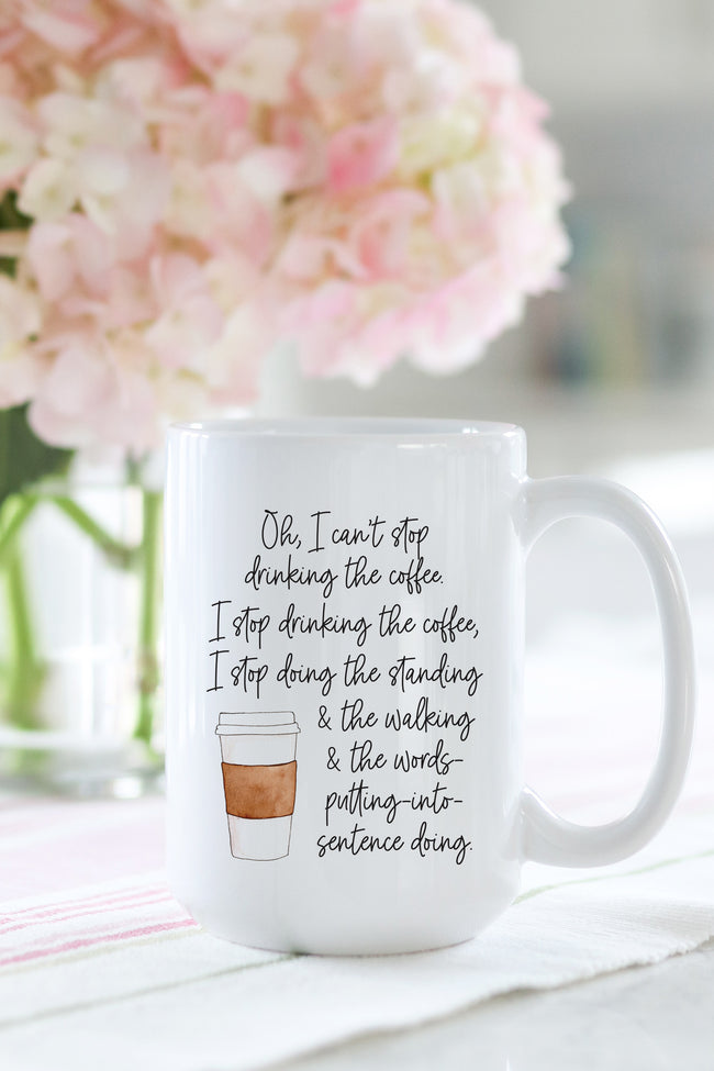 Oh, I Can't Stop Drinking The Coffee Mug