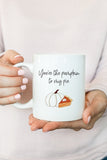 You're The Pumpkin To My Pie Mug