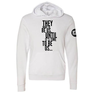 """They Want To Be"" Hoodie"
