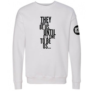 """They Want To Be"" Crewneck Sweatshirt"