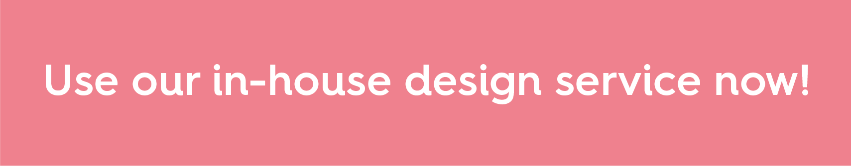 Use our in-house design service now