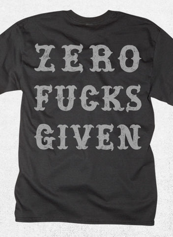ZERO FUCKS GIVEN - SHIRT