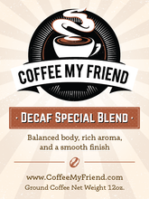 Load image into Gallery viewer, Special Blend Decaf Coffee - Coffee My Friend 12oz Freshly Roasted Ground Coffee