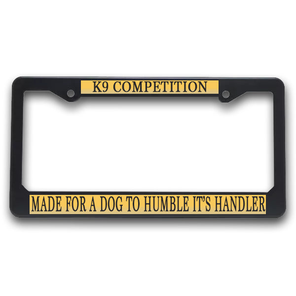 K9 License Plate Frame| K9 Competition - Made For a Dog To Humble It's Handler