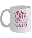 Better Late Than Ugly Funny Coffee Mugs