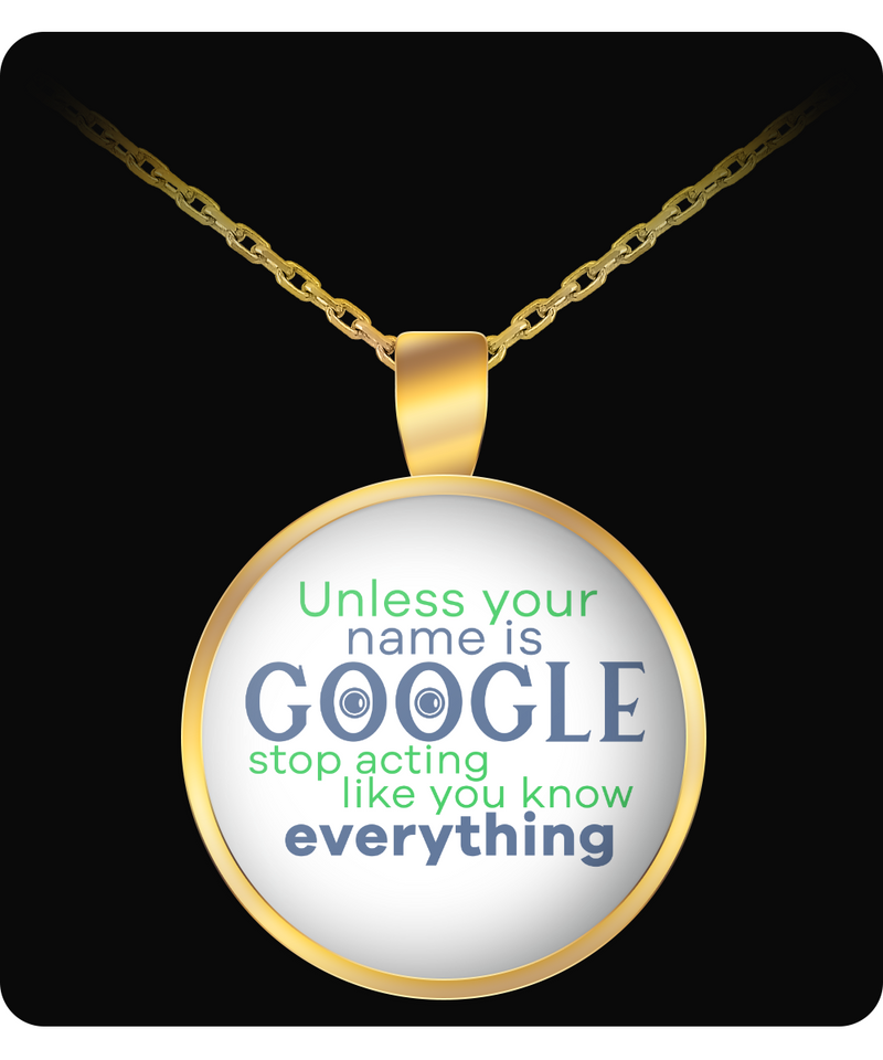 Stop Acting Like You Know Everything Funny Necklace