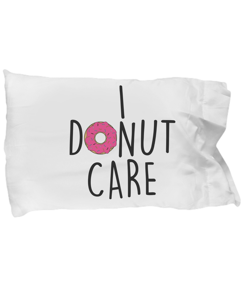 I Donut Care Funny Pillow Cases