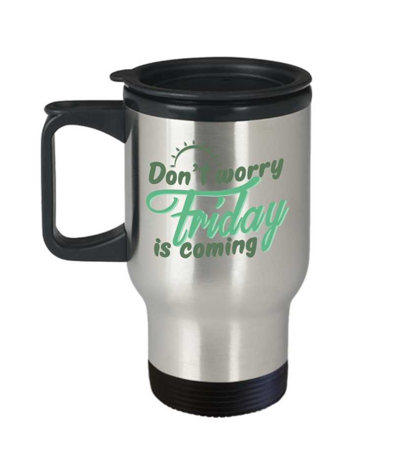Don't Worry Funny Travel Mugs