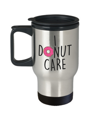 I Donut Care Funny Travel Mugs