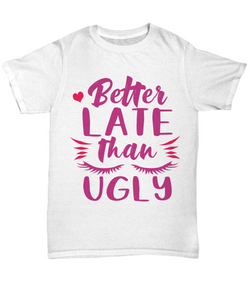 Better Late Than Ugly Funny T Shirts for Women