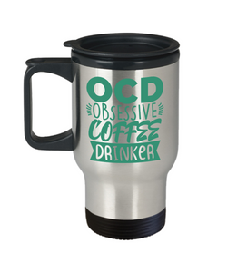 Obsessive Coffee Drinker Funny Travel Mugs