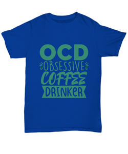 Obsessive Compulsive Coffee Drinker Funny Shirts