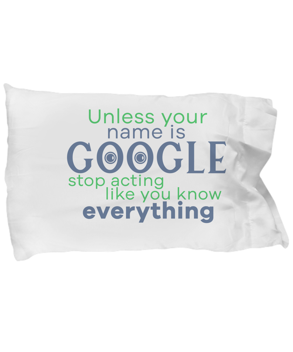 Stop Acting Like You Know Everything Funny Pillow Cases
