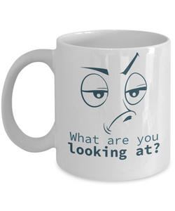 What Are You Looking At Funny Coffee Mugs