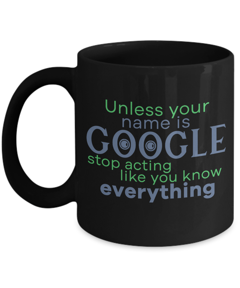 Stop Acting Like You Know Everything Funny Coffee Mugs