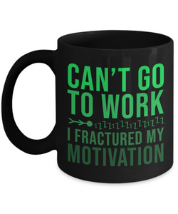 Can't Go Work Funny Coffee Mugs