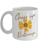 Cheer Up Buttercup Funny Coffee Mugs