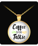 Coffee Before Talkie Funny Necklace