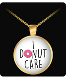 I Donut Care Funny Necklace