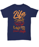 Life Is Short Funny Shirts