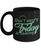 Friday Is Coming Funny Coffee Mugs