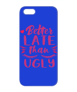 Better Late Than Ugly Funny Phone Cases