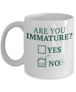 Are You Immature Funny Mugs