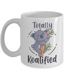 Totally Koalified Funny Coffee Mugs