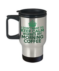 Don't Want To Keep Calm Funny Travel Mugs