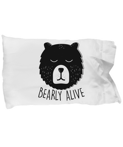 Bearly Alive Funny Pillow Cases