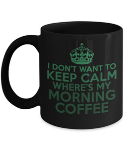 Don't Want To Keep Calm Funny Coffee Mugs