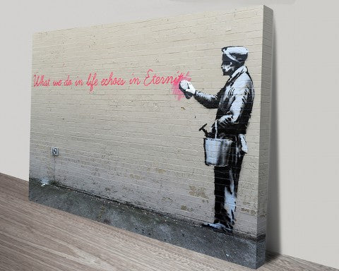 'What we do in life echoes in eternity'. banksy