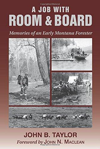 A Job With Room & Board Memories of an Early Montana Forester