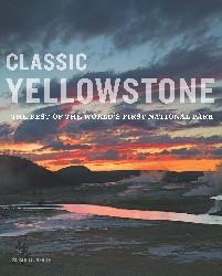 Classic Yellowstone The Best of the World's First National Par