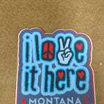 I Love It Here Sticker