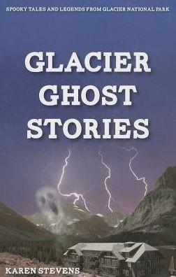 Glacier Ghost Stories