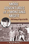 More Adventures of a Montana Misfit