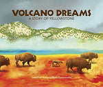 Volcano Dreams A Story of Yellowstone