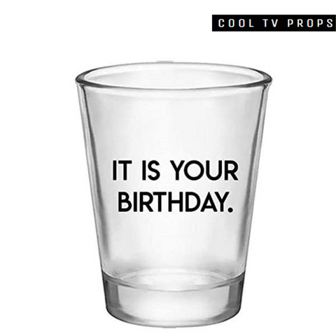It Is Your Birthday Shot Glass