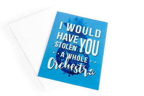"""I Would Have Stolen You A Whole Orchestra"", Romantic Greeting Card, 5 x 7 inches"