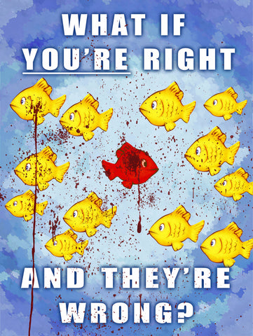 """What If You're Right And They're Wrong"" Fish Poster"
