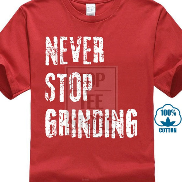 Never Stop Grinding Motivational  Tees - Superb
