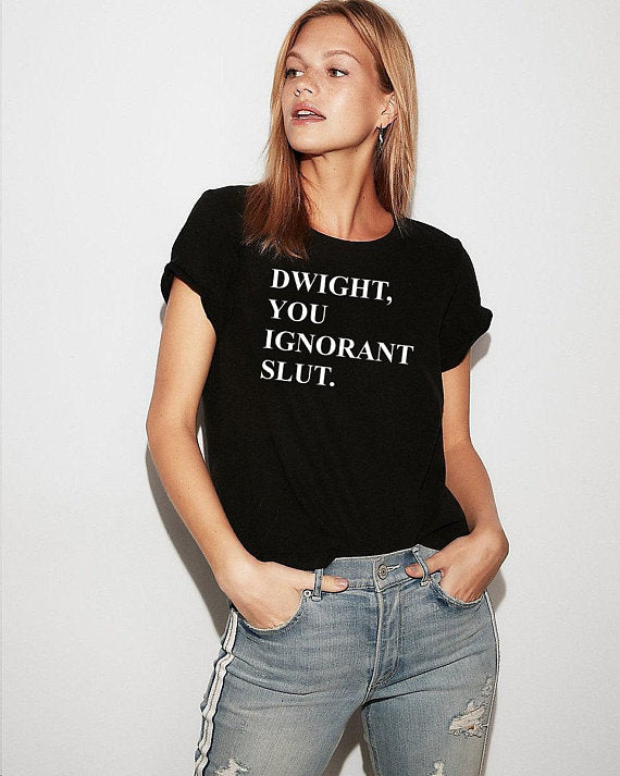 Michael Scott, The Office, Dwight, You Ignorant Slut, t-shirt, shirt, Dwight Schrute, Gift for Her, Christmas Gift, Gag Gift, dwight schrute